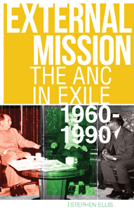 External Mission: The ANC In Exile, 1960-1990, By Stephen Ellis –
