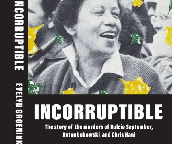 Incorruptible. The story of the murders of Dulcie September, Anton Lubowski and Chris Hani to be launched in the Netherlands