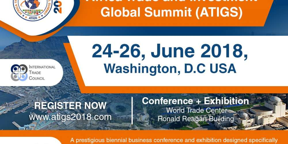 Over 150 High-Level Speakers to Grace the Africa Trade & Investment Global Summit (ATIGS) 2018 in Washington, D.C